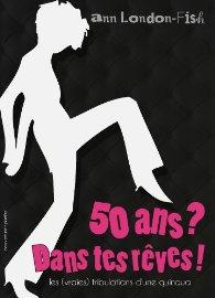 50 ans, dans tes rêves
